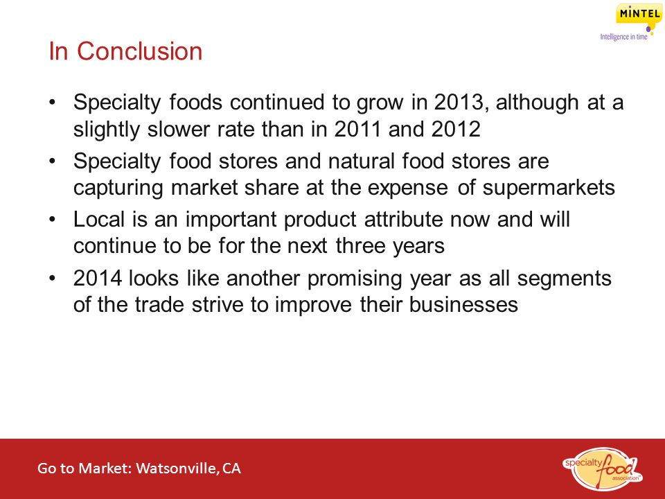 In Conclusion Specialty foods continued to grow in 2013, although at a slightly slower rate than in 2011 and 2012.