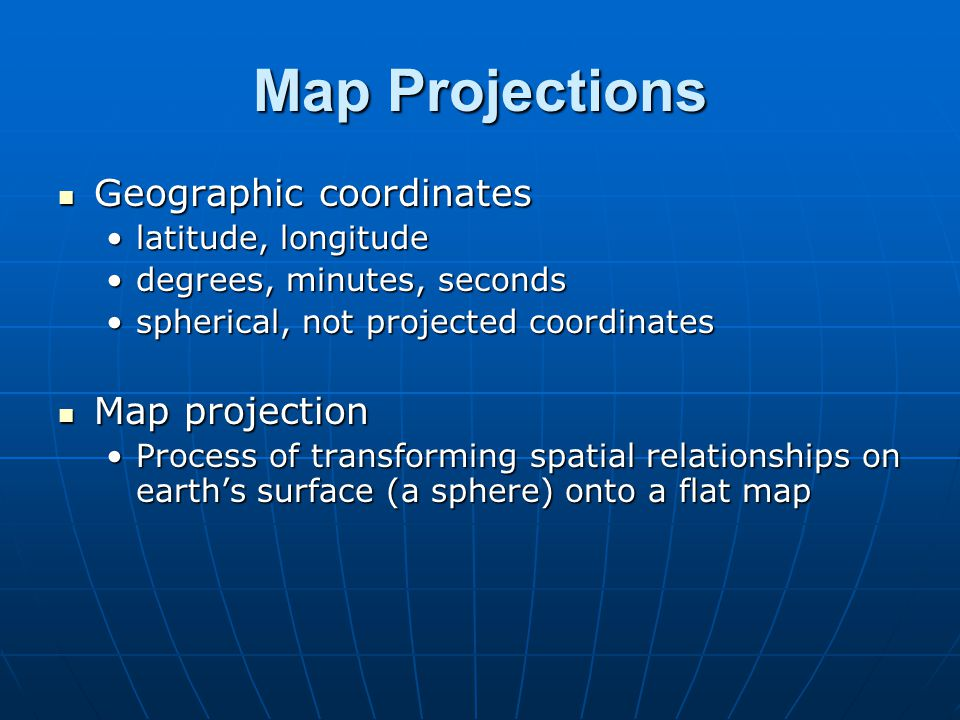 Map Projections Geographic coordinates Map projection