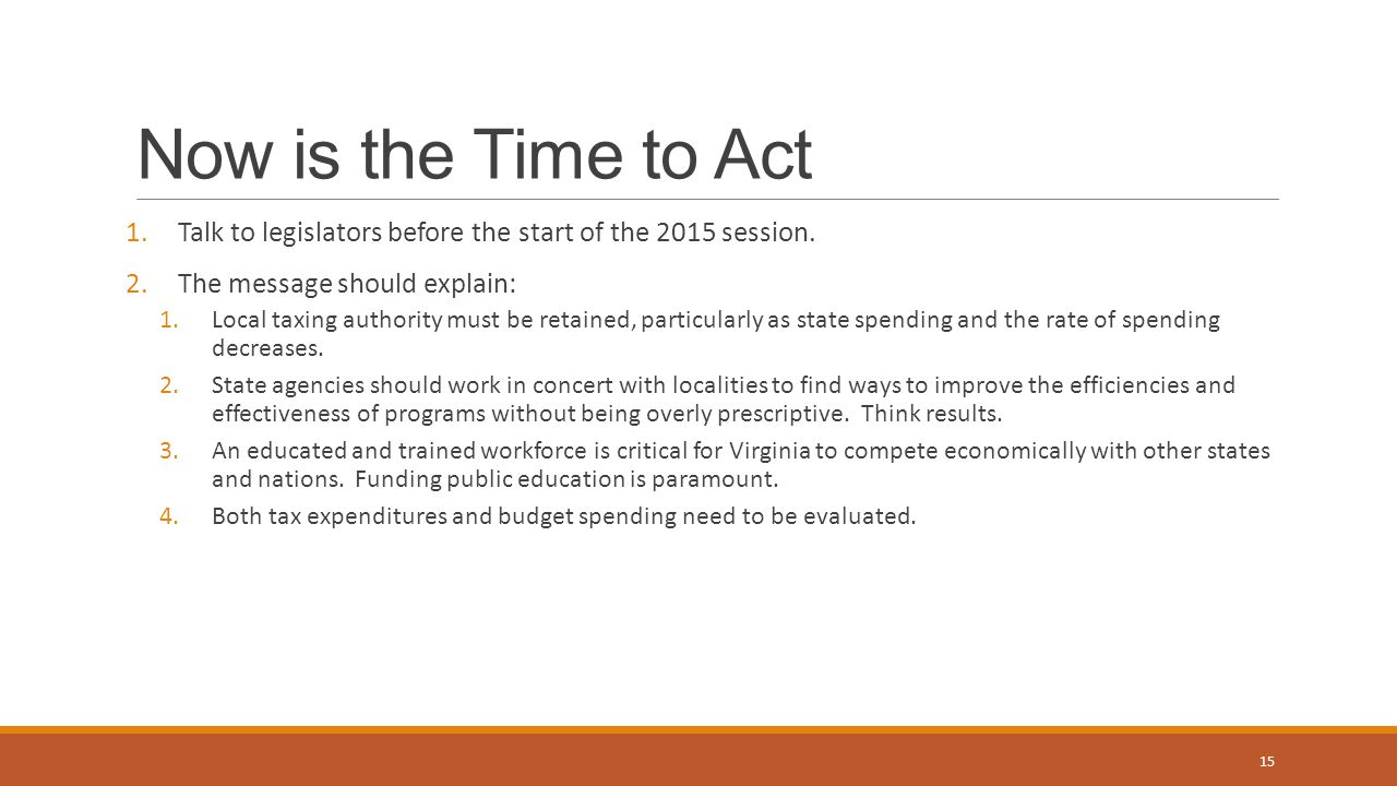 Now is the Time to Act Talk to legislators before the start of the 2015 session. The message should explain: