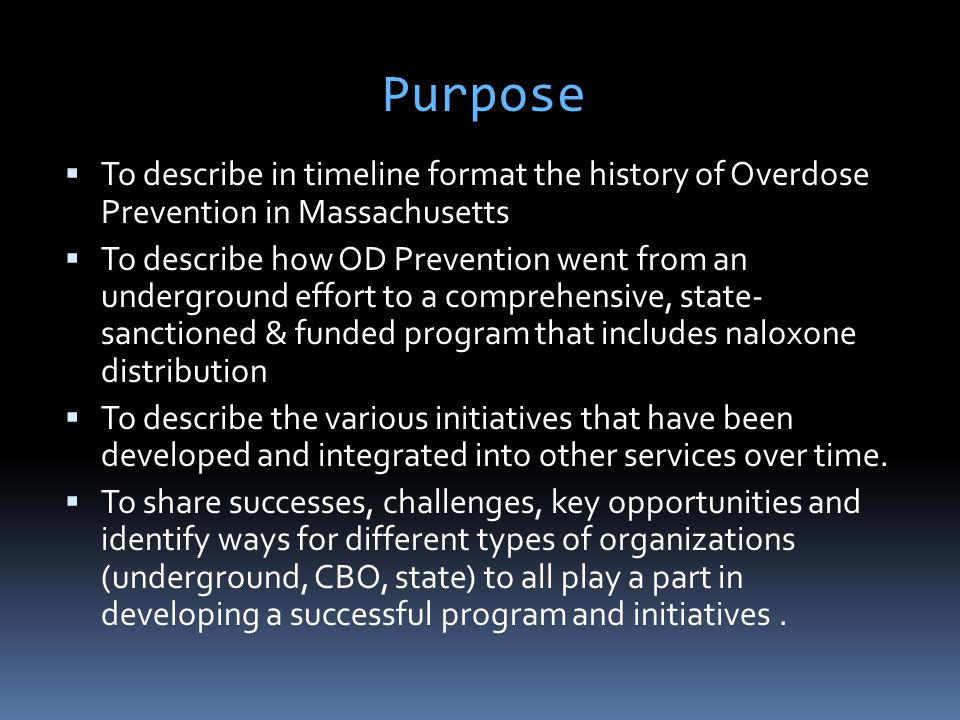 Purpose To describe in timeline format the history of Overdose Prevention in Massachusetts.