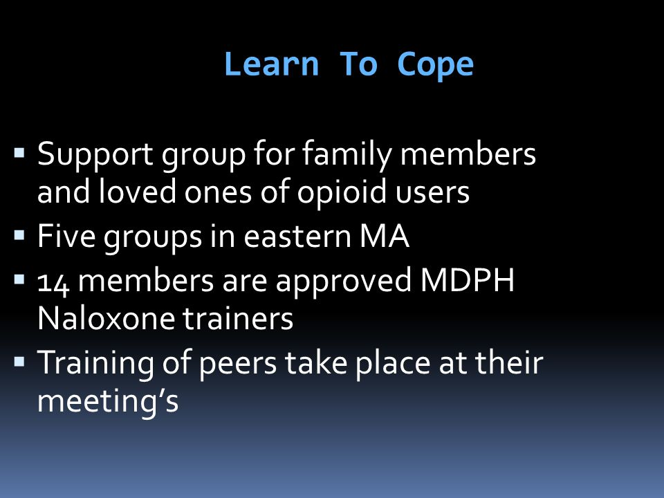 Learn To Cope Support group for family members and loved ones of opioid users. Five groups in eastern MA.