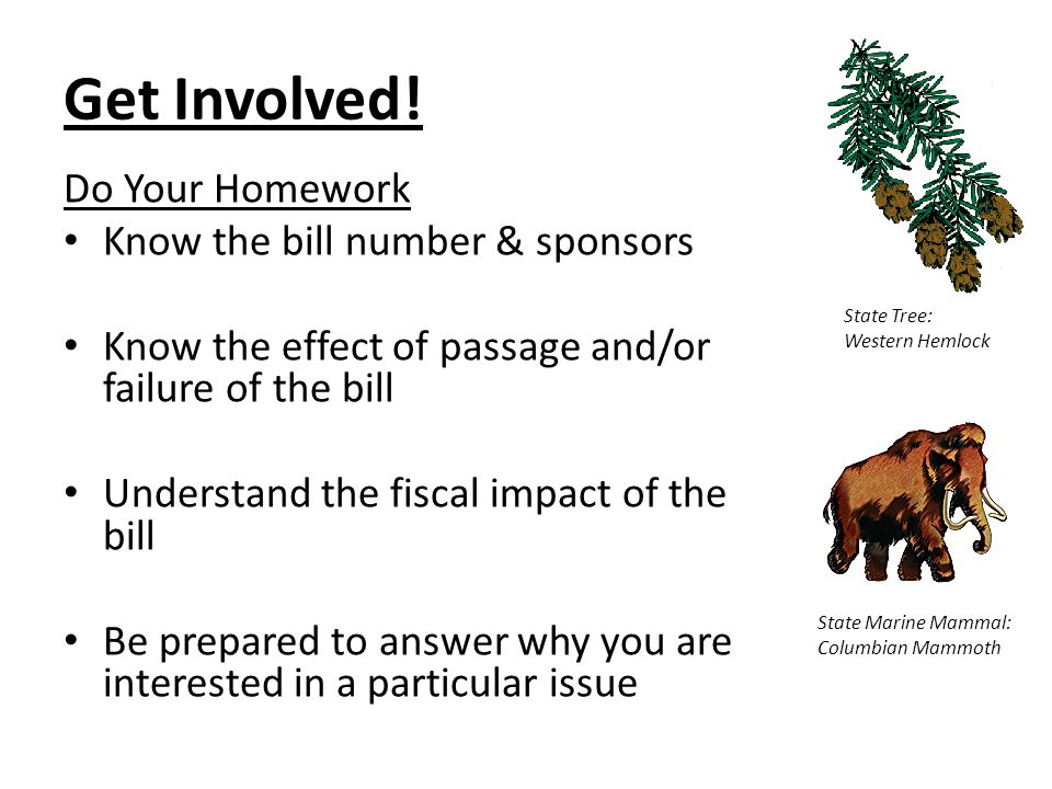 Get Involved! Do Your Homework Know the bill number & sponsors