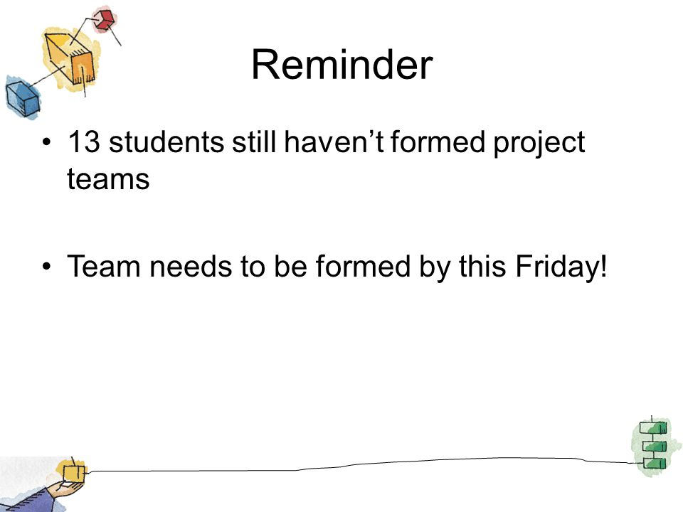Reminder 13 students still haven't formed project teams