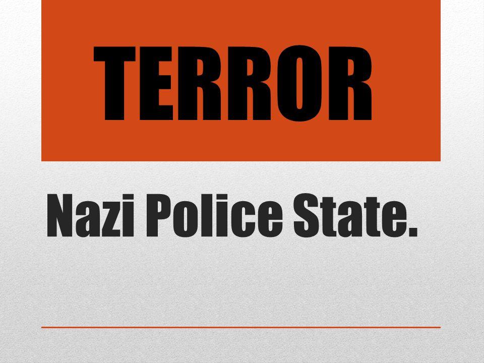 TERROR Nazi Police State.