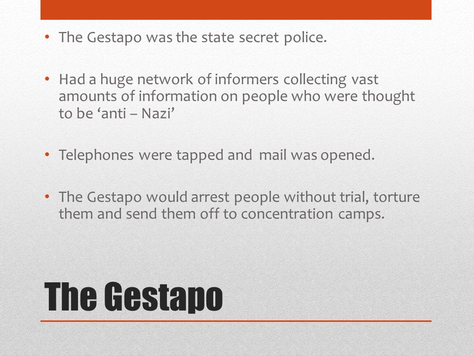 The Gestapo The Gestapo was the state secret police.