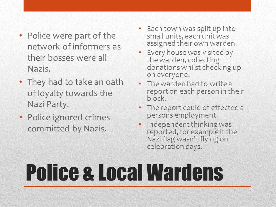 Police were part of the network of informers as their bosses were all Nazis.