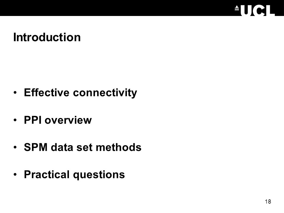 Introduction Effective connectivity PPI overview SPM data set methods