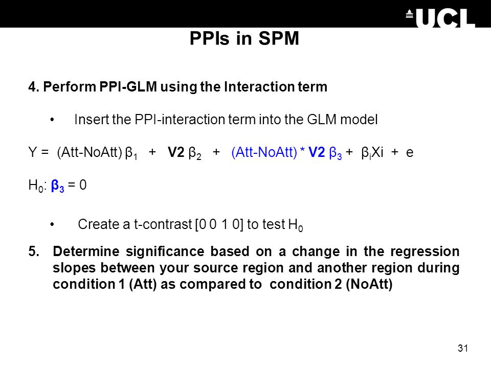 PPIs in SPM 4. Perform PPI-GLM using the Interaction term