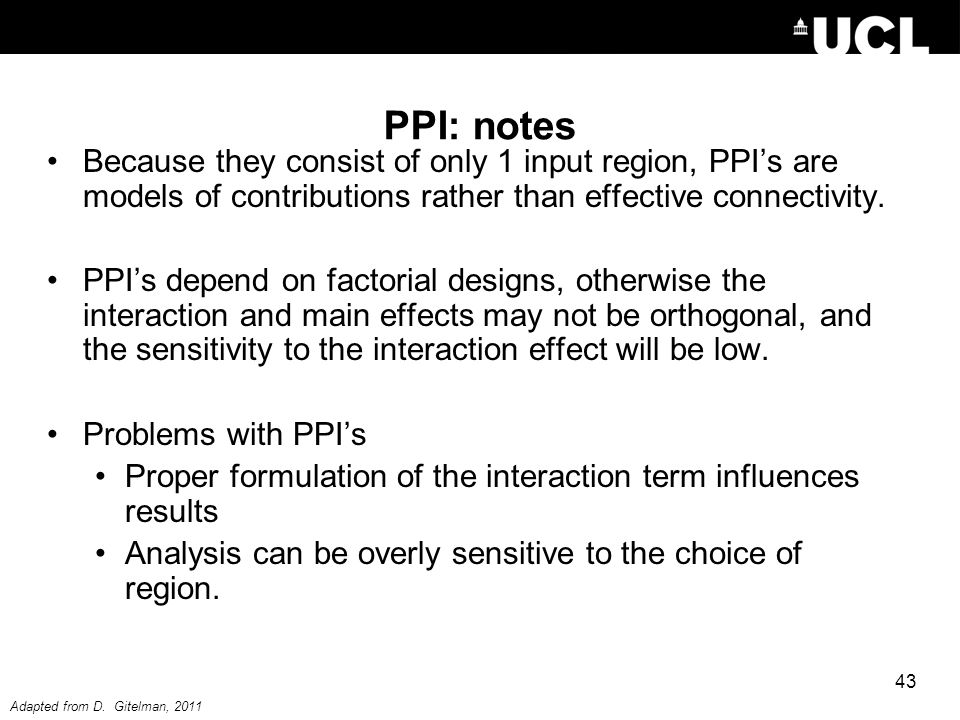 PPI: notes Because they consist of only 1 input region, PPI's are models of contributions rather than effective connectivity.