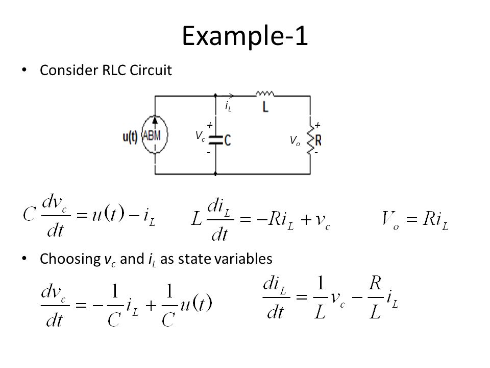 Example-1 Consider RLC Circuit Choosing vc and iL as state variables