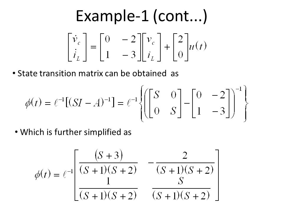 Example-1 (cont...) State transition matrix can be obtained as