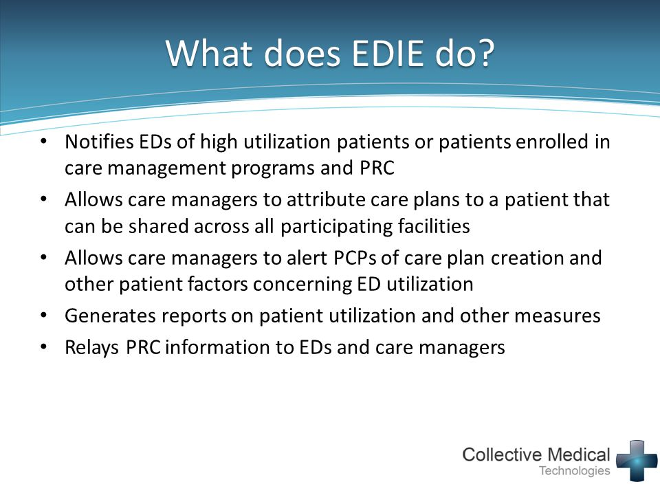 What does EDIE do Notifies EDs of high utilization patients or patients enrolled in care management programs and PRC.