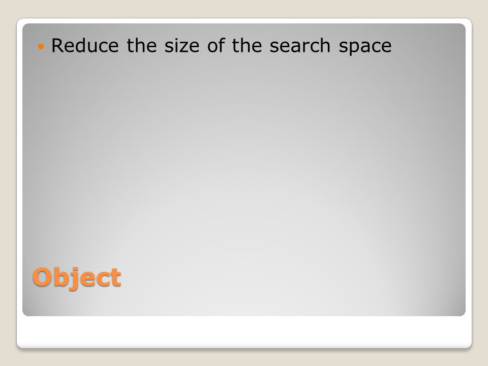 Reduce the size of the search space
