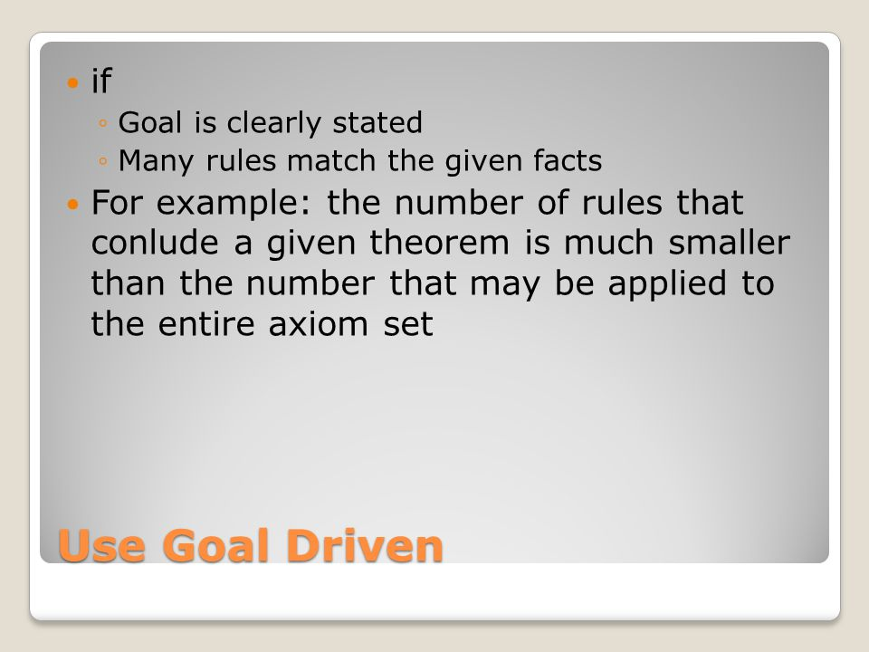 if Goal is clearly stated. Many rules match the given facts.