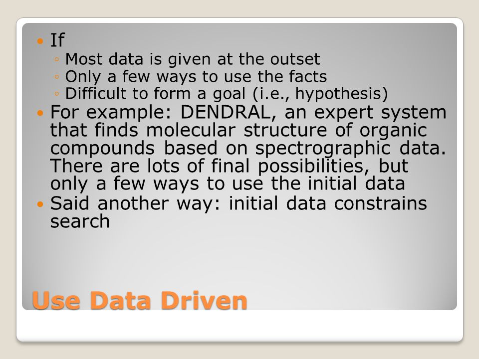 If Most data is given at the outset. Only a few ways to use the facts. Difficult to form a goal (i.e., hypothesis)