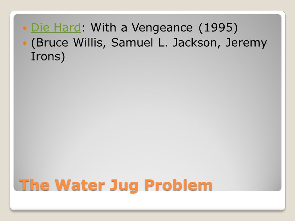 The Water Jug Problem Die Hard: With a Vengeance (1995)