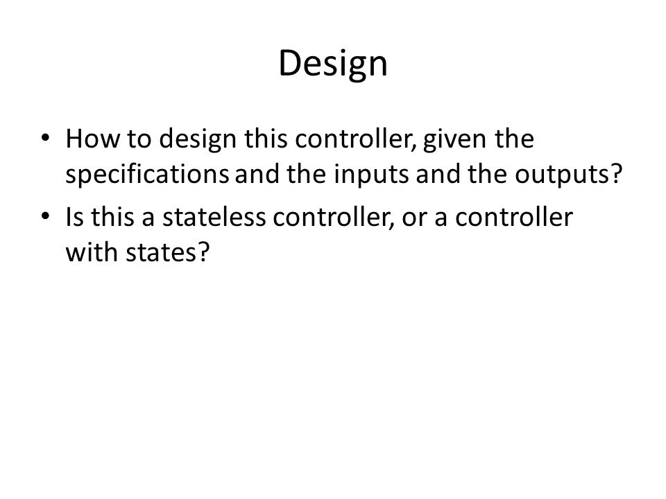 Design How to design this controller, given the specifications and the inputs and the outputs