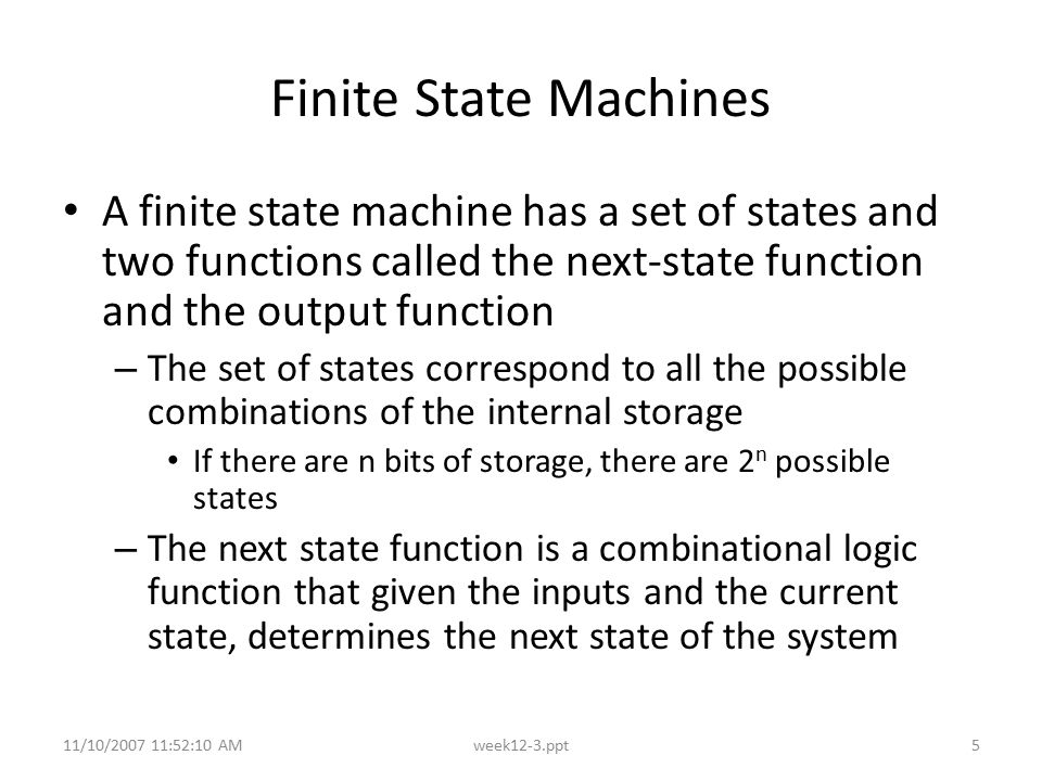 Finite State Machines A finite state machine has a set of states and two functions called the next-state function and the output function.