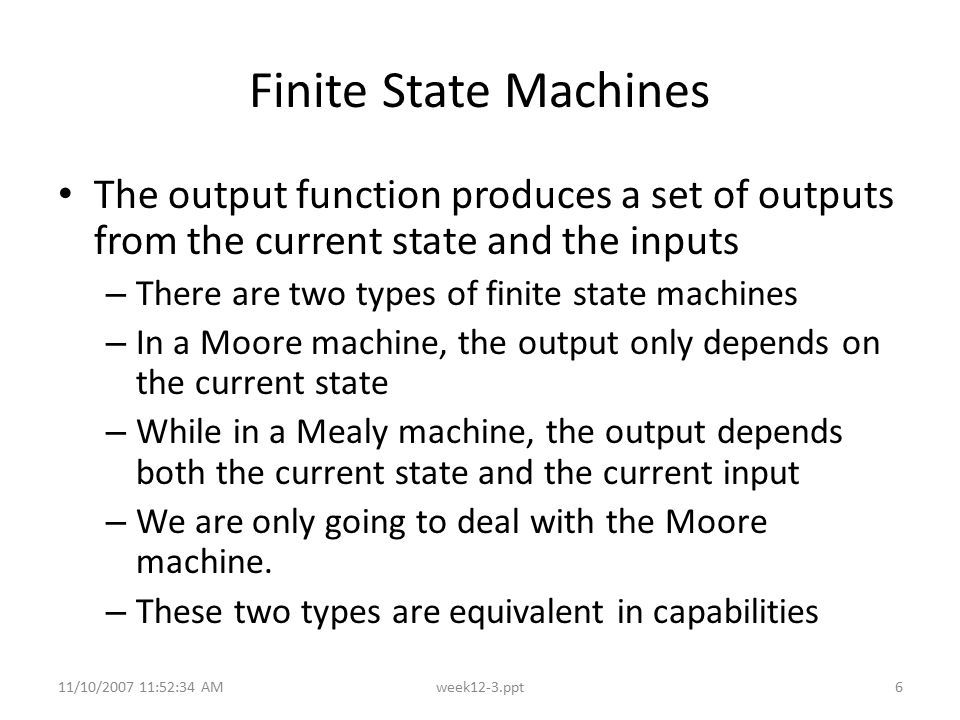 Finite State Machines The output function produces a set of outputs from the current state and the inputs.