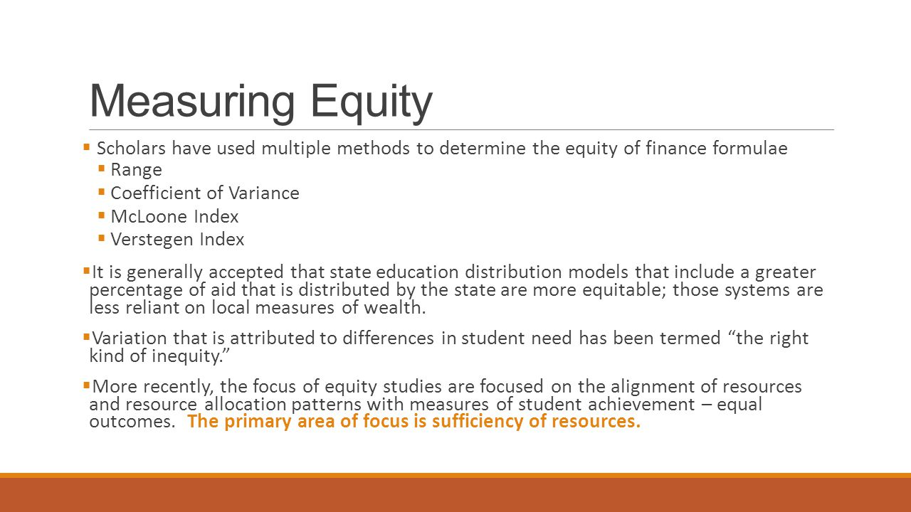 Measuring Equity Scholars have used multiple methods to determine the equity of finance formulae. Range.