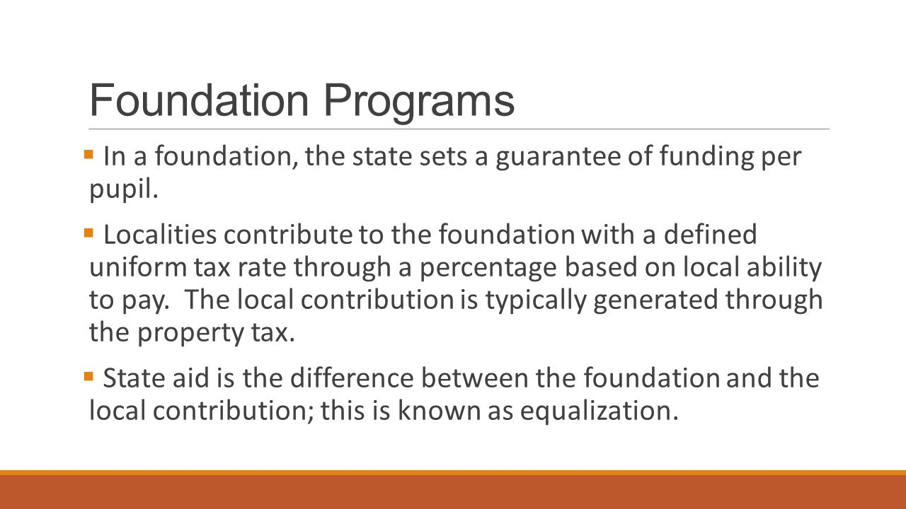 Foundation Programs In a foundation, the state sets a guarantee of funding per pupil.