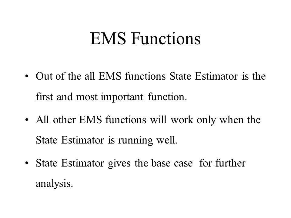 EMS Functions Out of the all EMS functions State Estimator is the first and most important function.