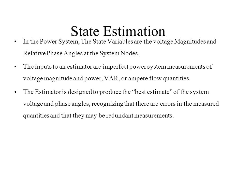 State Estimation In the Power System, The State Variables are the voltage Magnitudes and Relative Phase Angles at the System Nodes.