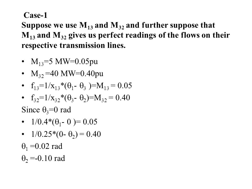 Case-1 Suppose we use M13 and M32 and further suppose that M13 and M32 gives us perfect readings of the flows on their respective transmission lines.