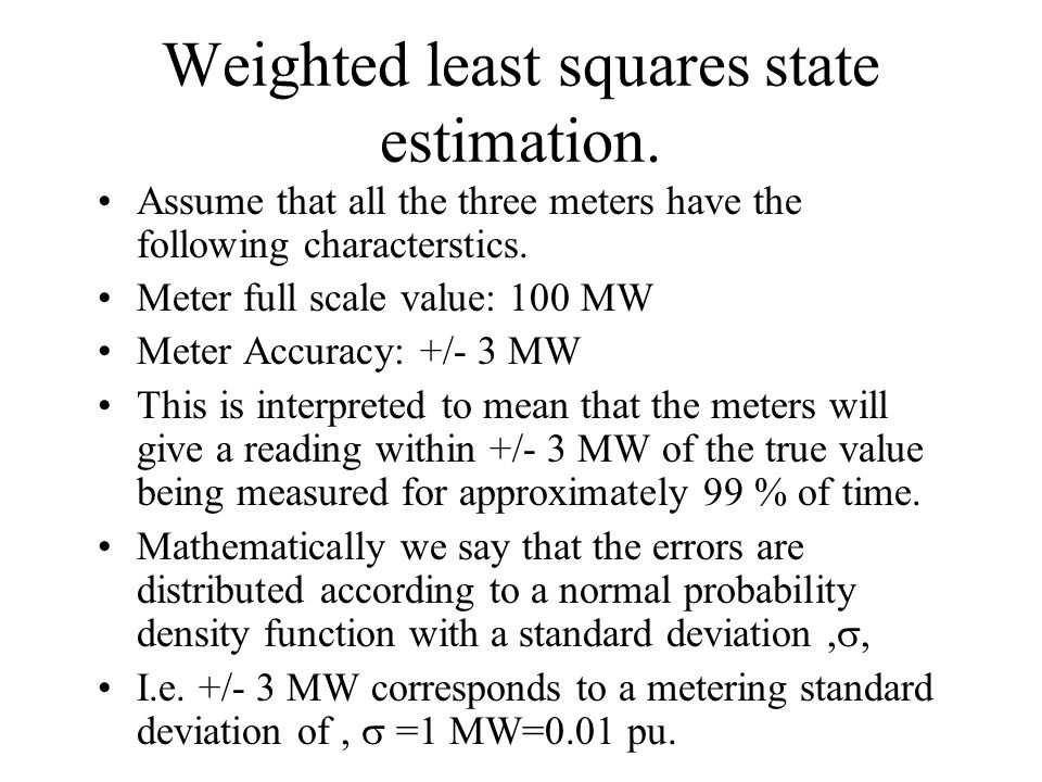 Weighted least squares state estimation.