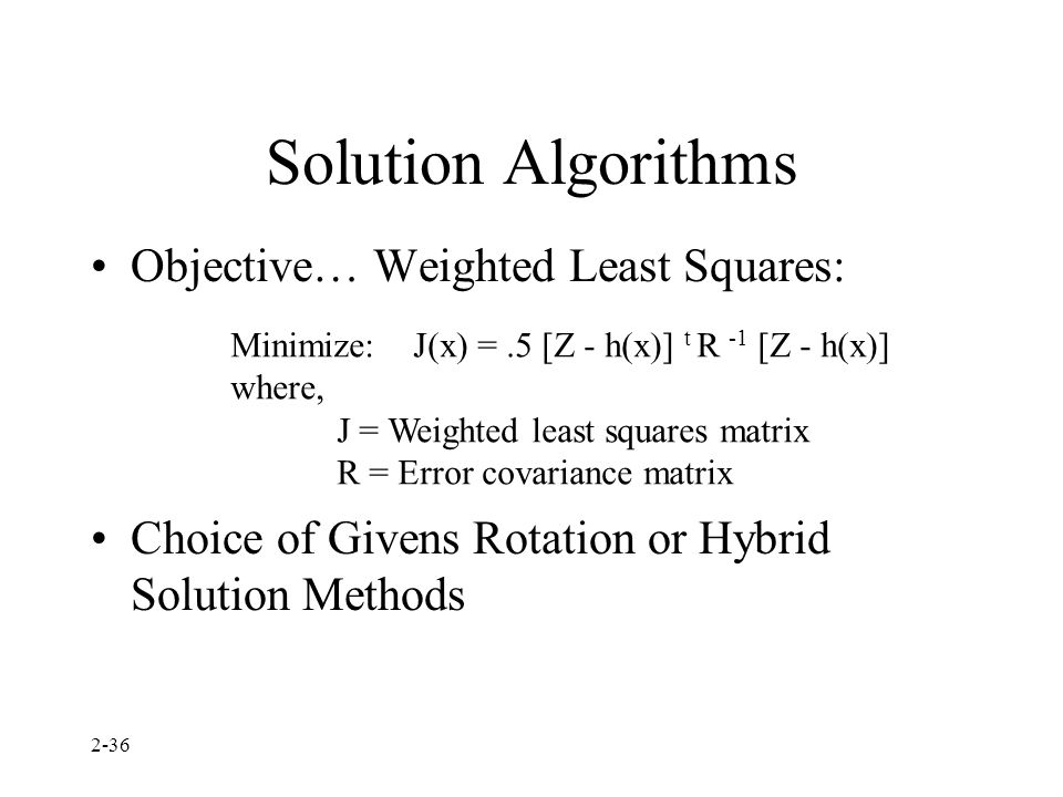 Solution Algorithms Objective… Weighted Least Squares: