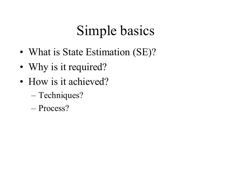 Simple basics What is State Estimation (SE) Why is it required