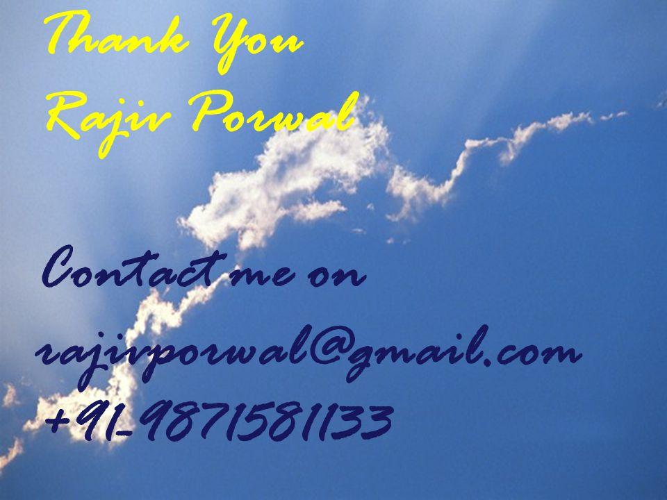 Thank You Rajiv Porwal Contact me on rajivporwal@gmail.com +91-9871581133