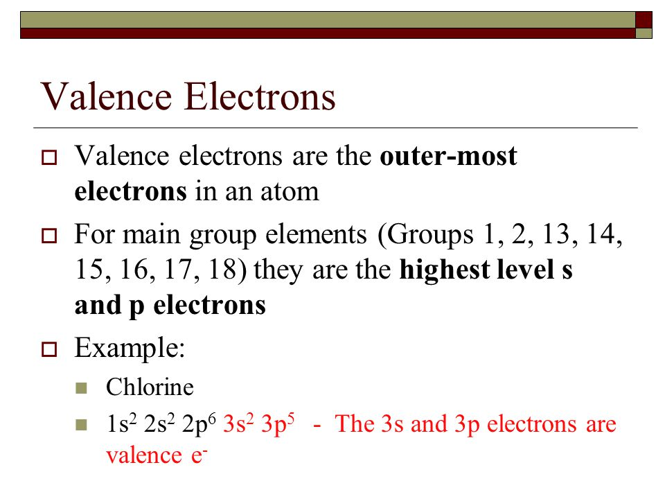 Valence Electrons Valence electrons are the outer-most electrons in an atom.