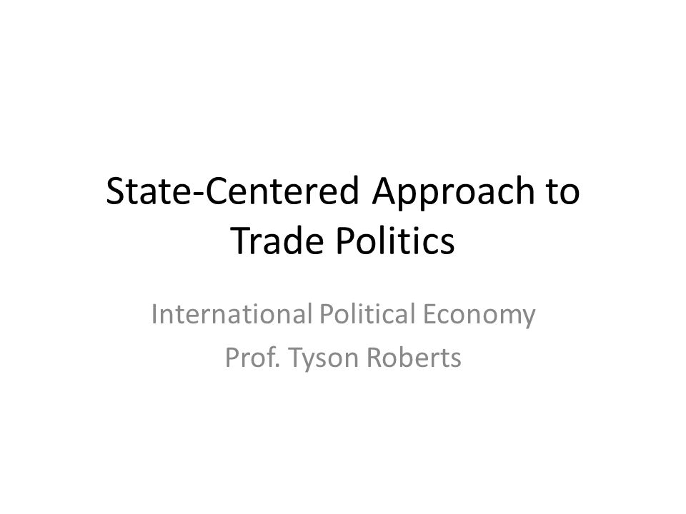 State-Centered Approach to Trade Politics