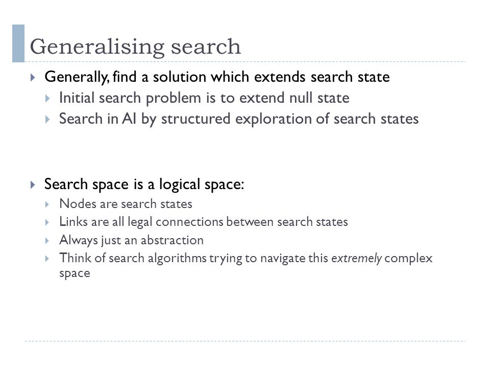 Generalising search With search states we can generalise search