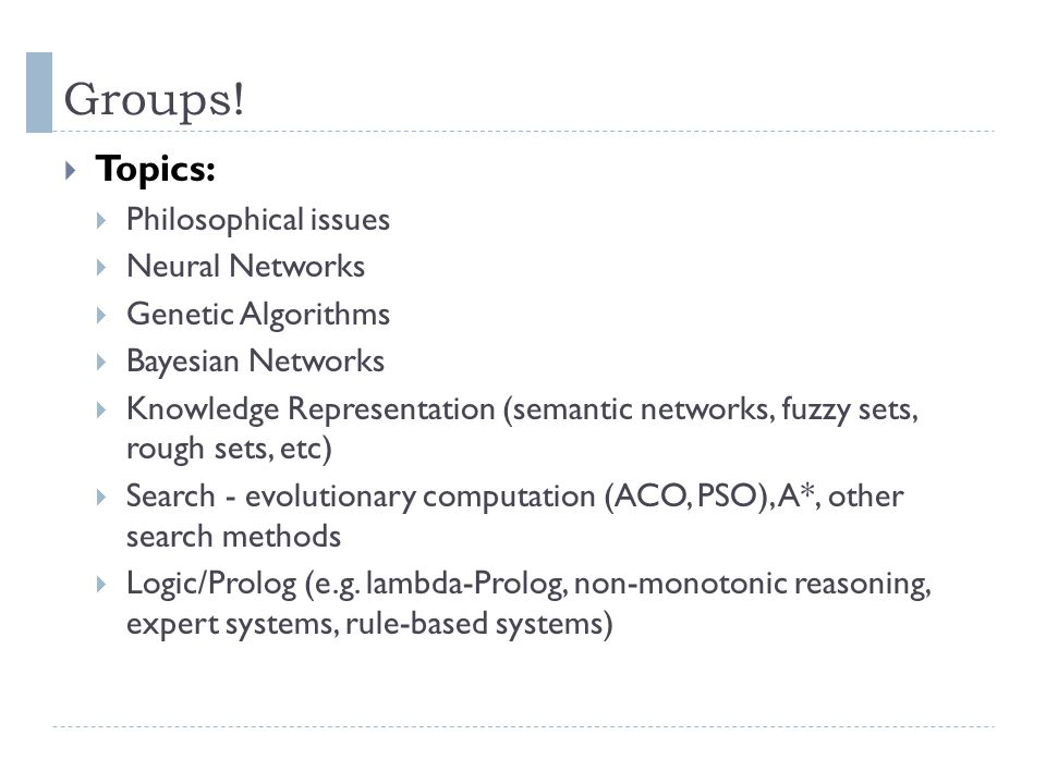 Groups! Topics: Philosophical issues Neural Networks