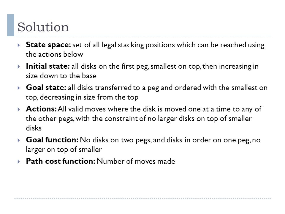 Solution State space: set of all legal stacking positions which can be reached using the actions below.