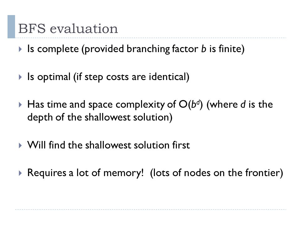 BFS evaluation Is complete (provided branching factor b is finite)