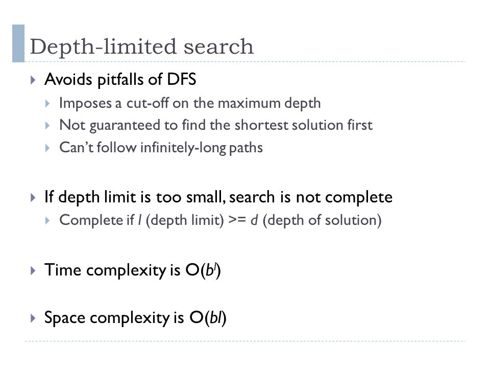 Depth-limited search Avoids pitfalls of DFS