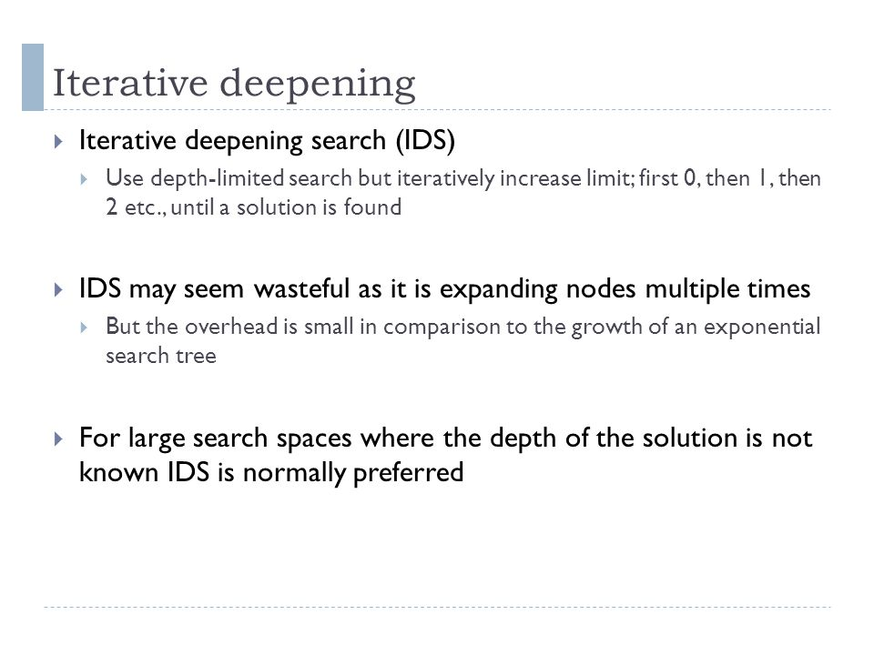 Iterative deepening Iterative deepening search (IDS)