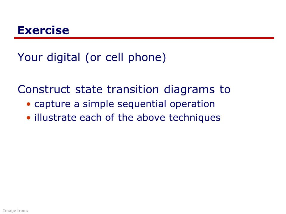 Your digital (or cell phone) Construct state transition diagrams to