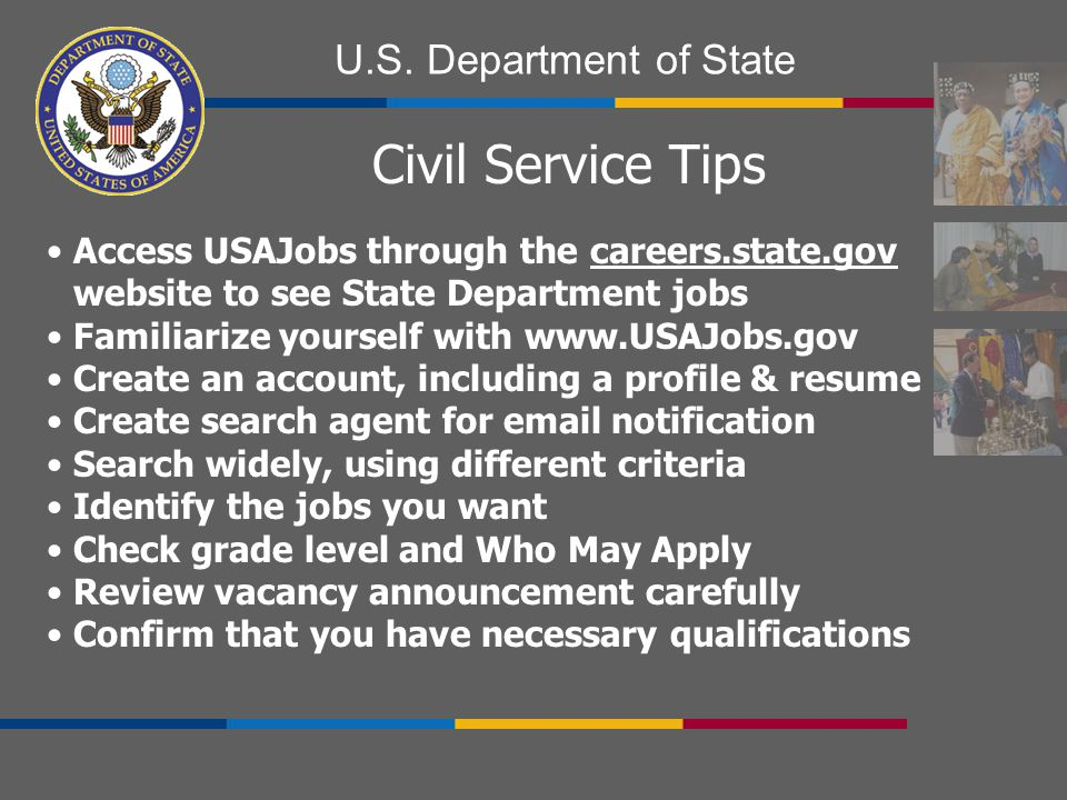 Civil Service Tips Access USAJobs through the careers.state.gov website to see State Department jobs.