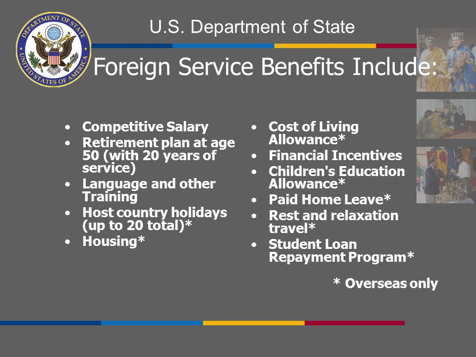 Foreign Service Benefits Include: