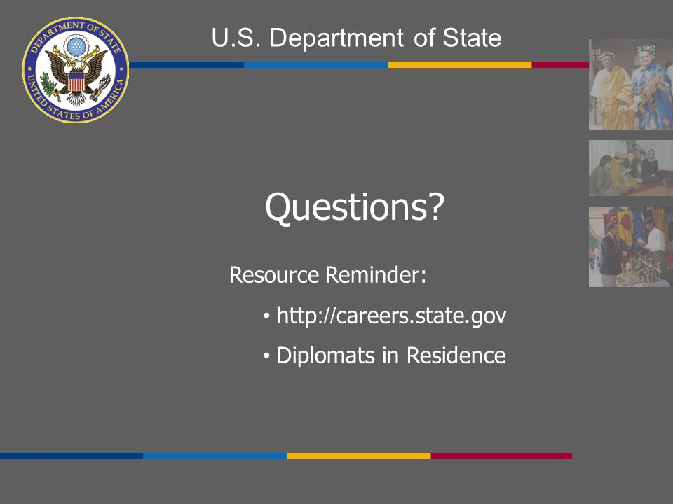 Questions Resource Reminder: http://careers.state.gov