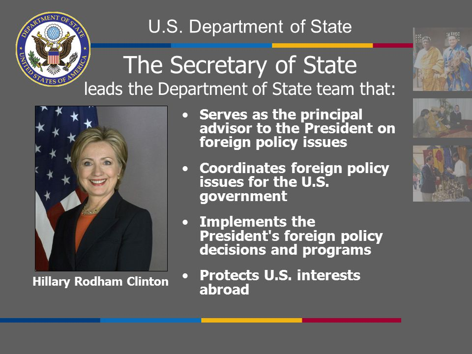 The Secretary of State leads the Department of State team that: