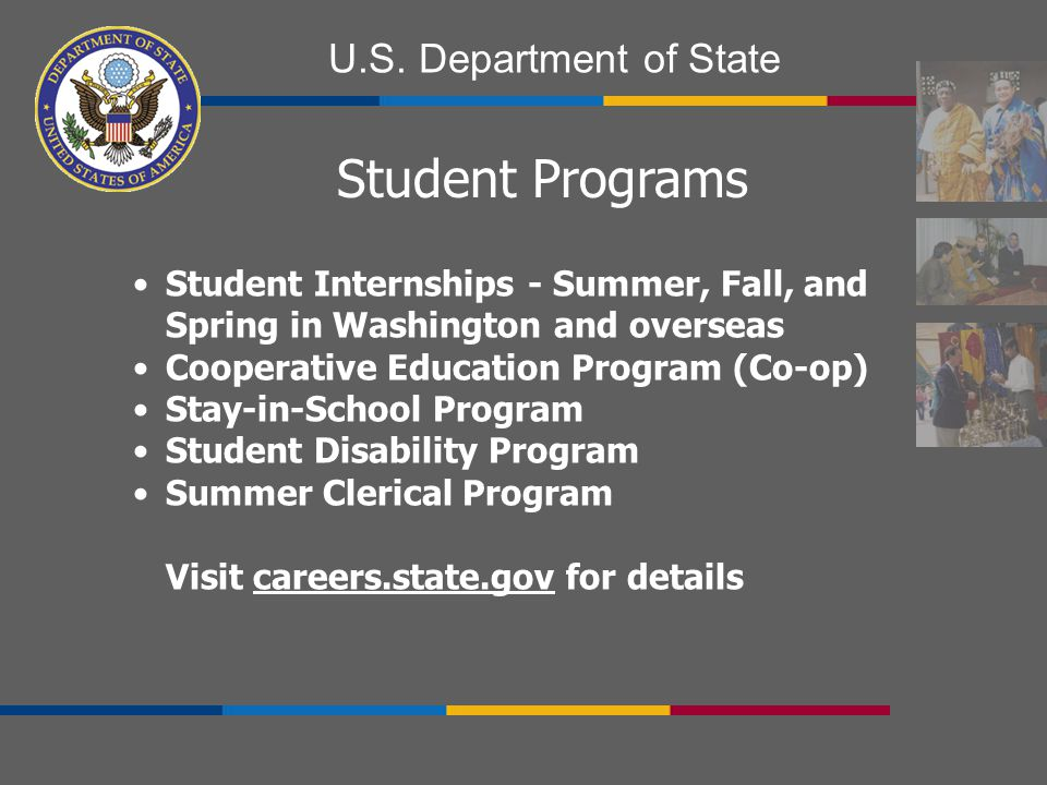 Student Programs Student Internships - Summer, Fall, and Spring in Washington and overseas. Cooperative Education Program (Co-op)