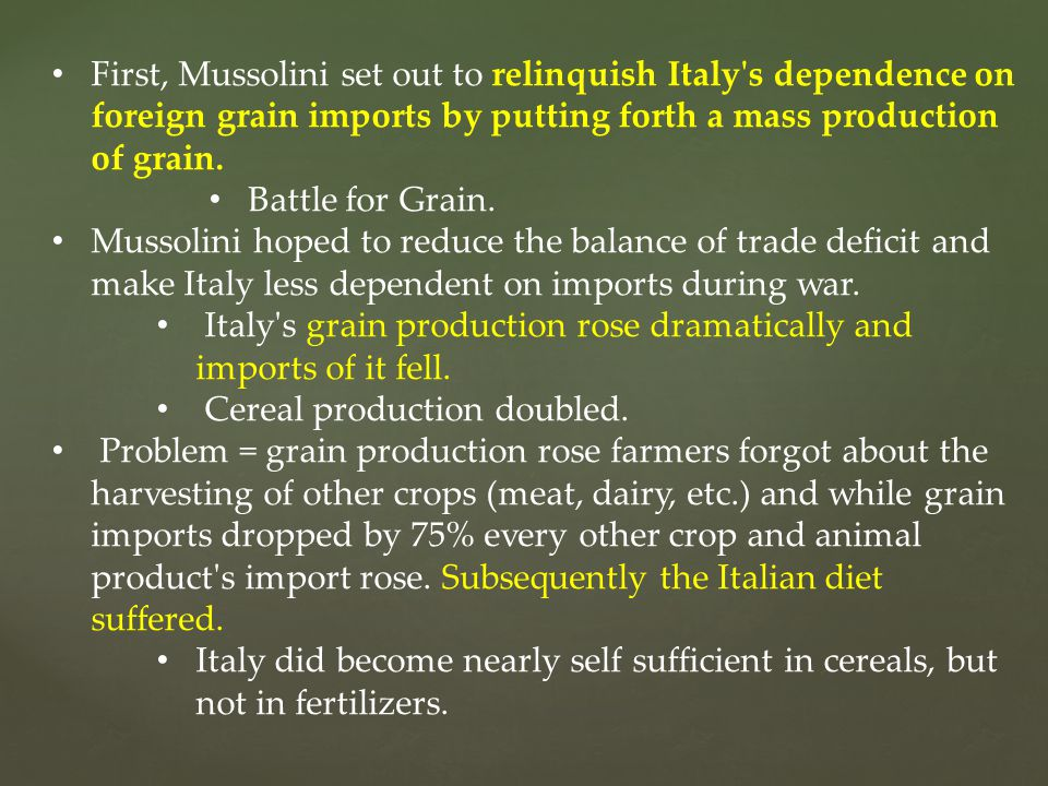 First, Mussolini set out to relinquish Italy s dependence on foreign grain imports by putting forth a mass production of grain.