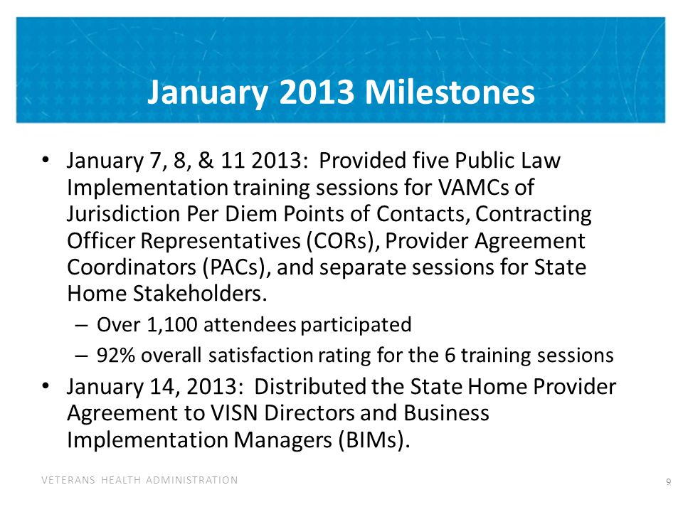 February 2013 Milestones February 1, 2013: Confirmed that 133 of 134 State Veterans Homes had certified provider agreements.