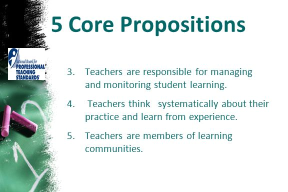 5 Core Propositions Teachers are responsible for managing and monitoring student learning.