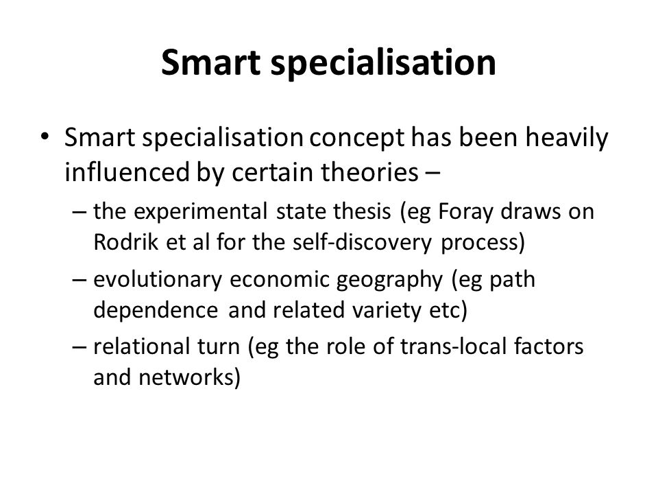 Smart specialisation Smart specialisation concept has been heavily influenced by certain theories –